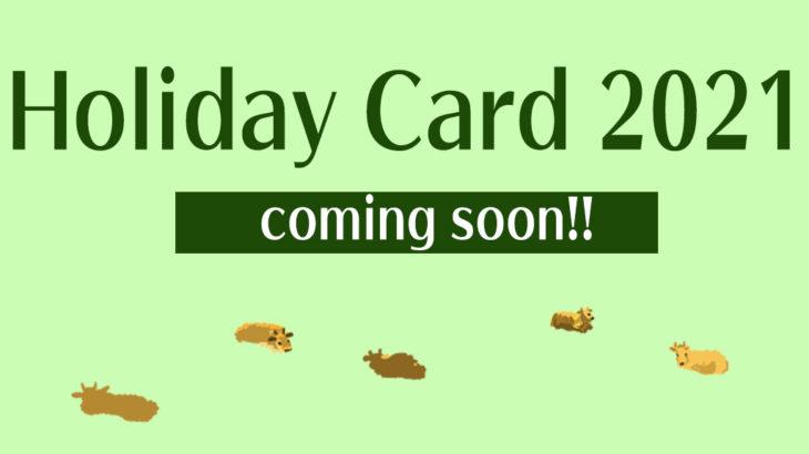 HOLIDAY CARD 2021【Coming Soon!】
